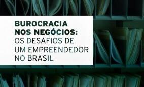 Burocracia nos Negócios: os desafios de um empreendedor no Brasil