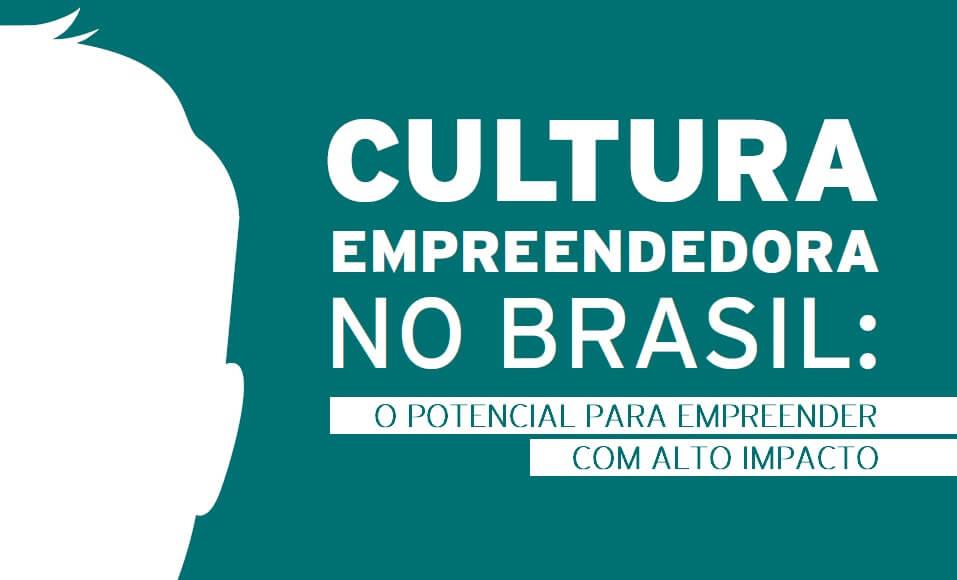 Cultura Empreendedora no Brasil: empreender com alto impacto