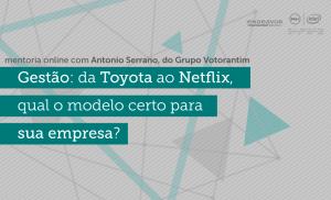 Gestão: da Toyota ao Netflix, como escolher o modelo certo para a sua empresa?